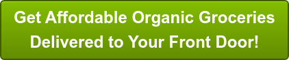 Get Affordable Organic Groceries  Delivered to Your Front Door!