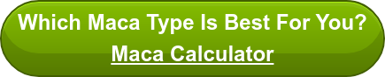 Which Maca Type Is Best For You? Maca Calculator
