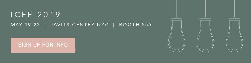 Visit Us at ICFF | May 19-22  |  Javits Center NYC  |  Booth 556
