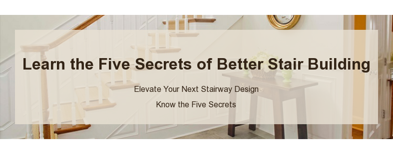 Learn the Five Secrets of Better Stair Building  Elevate Your Next Stairway Design Know the Five Secrets