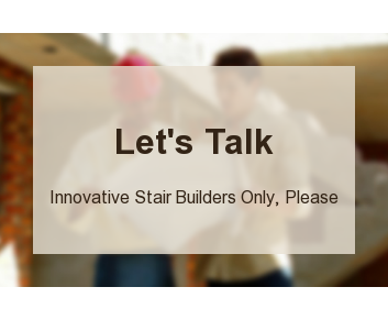 Let's Talk  Innovative Stair Builders Only, Please