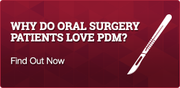 Why do oral surgery patients love PDM?