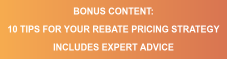 FREE MINI GUIDE 10 TIPS FOR YOUR REBATE PRICING STRATEGY (INCLUDES EXPERT ADVICE)