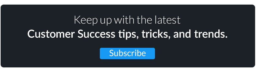 Keep up with the latest Customer Success tips and trends.
