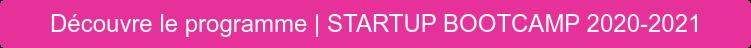 Découvre le programme | STARTUP BOOTCAMP 2020-2021