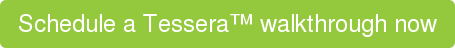 Schedule a Tessera™ walkthrough now