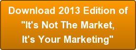 "Download 2013 Edition of ""It's Not The Market, It's Your Marketing"""