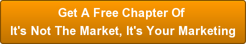 Get A Free Chapter Of  It's Not The Market, It's Your Marketing
