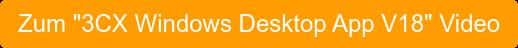 "Zum ""3CX Windows Desktop App V18"" Video"