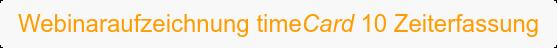 Webinaraufzeichnung timeCard 10 Zeiterfassung