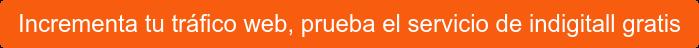 Incrementa tu tráfico web, prueba el servicio de indigitall gratis