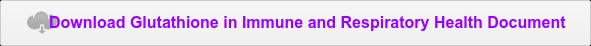 Download Glutathione inImmune and Respiratory Health Document