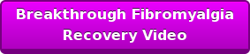 Breakthrough Fibromyalgia Recovery Video