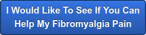 Please Schedule My  Fibromyalgia Pain Case Review