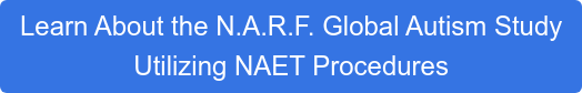 Learn About the N.A.R.F. Global Autism Study  Utilizing NAET Procedures