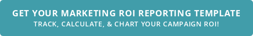 Get Your Marketing ROI Reporting Template Track, Calculate, & Chart Your Campaign ROI!