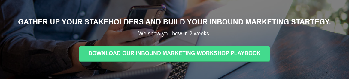 Gather up your Stakeholders and build your Inbound Marketing Startegy.  We show you how in 2 weeks. Download our Inbound Marketing Workshop Playbook