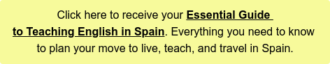 Click here to receive your Essential Guide  to Teaching English in Spain. Everything you need to know  to plan your move to live, teach, and travel in Spain.