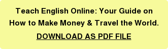 Teach English Online: Your Guide on How to Make Money & Travel the World.  DOWNLOAD AS PDF FILE