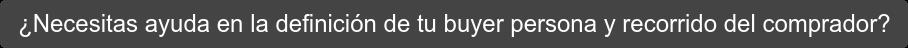¿Necesitas ayuda en la definición de tu buyer persona y recorrido del comprador?