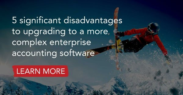 5 significant disadvantages to upgrading to a more complex enterprise accounting software
