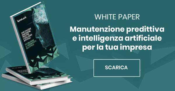 White Paper - Come utilizzare Manutenzione Predittiva e Intelligenza Artificiale per migliorare il funzionamento dell'impresa