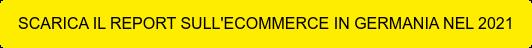 SCARICA IL REPORT SULL'ECOMMERCE IN GERMANIA NEL 2021