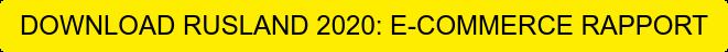 DOWNLOAD RUSLAND 2020: E-COMMERCE RAPPORT