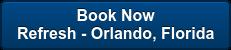 Refresh - Orlando, Florida