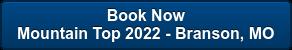 Book Now Mountain Top 2022 - Branson, MO