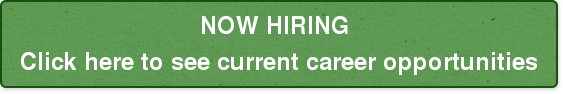NOW HIRING Click here to see current career opportunities