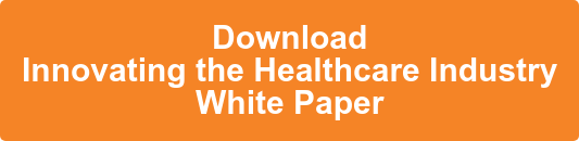 Download Innovating the Healthcare Industry White Paper