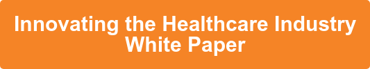 Innovating the Healthcare Industry White Paper