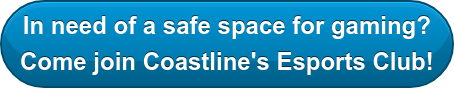 In need of a safe space for gaming? Come join Coastline's Esports Club!