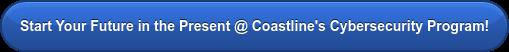 Start Your Future in the Present @ Coastline's Cybersecurity Program!