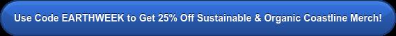 Use Code EARTHWEEK to Get 25% Off Sustainable & Organic Coastline Merch!