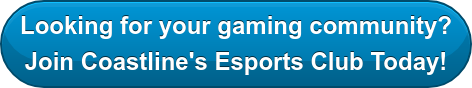 Looking for your gaming community? Join Coastline's Esports Club Today!
