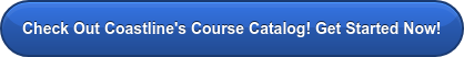 Check Out Coastline's Course Catalog! Get Started Now!