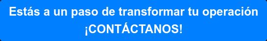 Estás a un paso de transformar tu operación  ¡CONTÁCTANOS!
