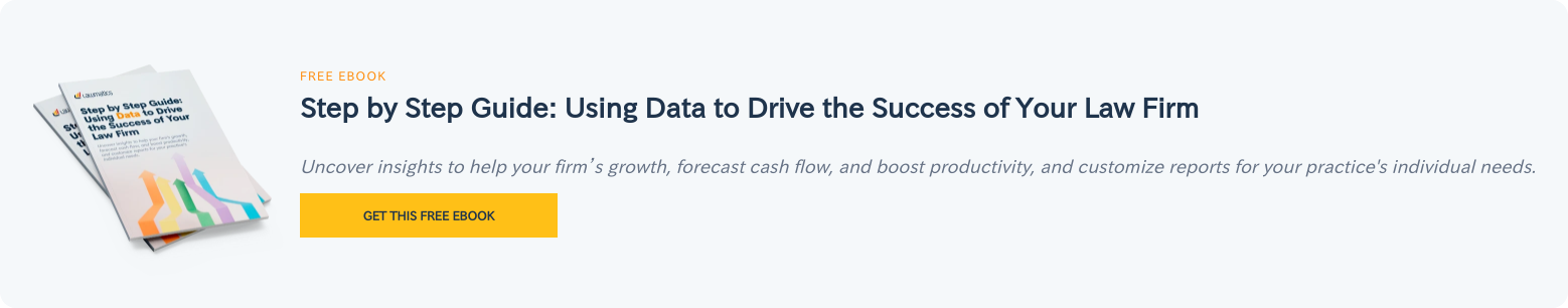 Free eBook  Step by Step Guide: Using Data to Drive the Success of Your Law Firm  Uncover insights to help your firm's growth, forecast cash flow, and boost  productivity, and customize reports for your practice's individual needs. Get this free ebook