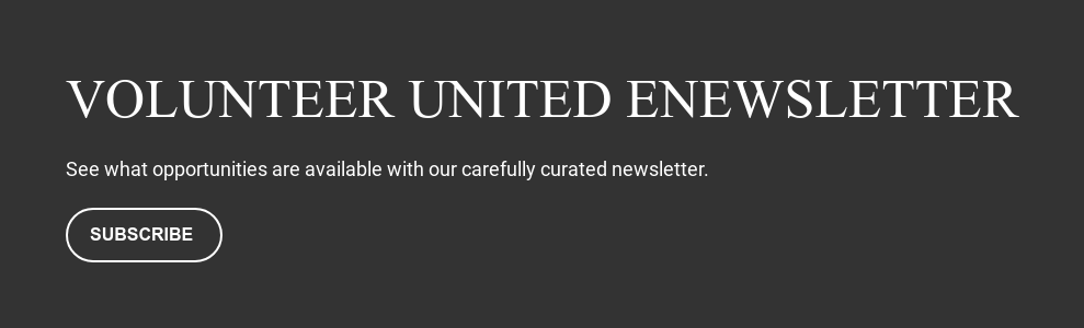 Volunteer United eNewsletter  See what opportunities are available with our carefully curated newsletter. Subscribe