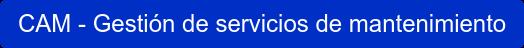 CAM - Gestión de servicios de mantenimiento