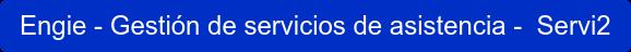 Engie - Gestión de servicios de asistencia - Servi2