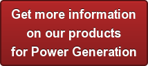Get more information on our products for Power Generation