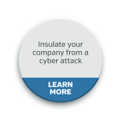 Insulate your company from a cyber attack - Learn More