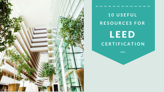 10 Useful Resources For LEED Certification