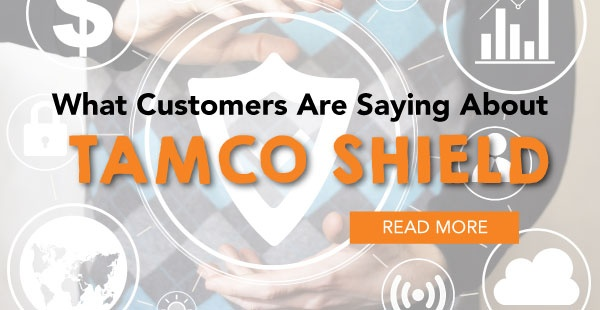 TAMCO Shield - What Customers Say