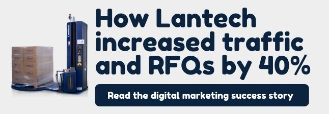 Read how Lantech increased traffic and RFQs by 40%