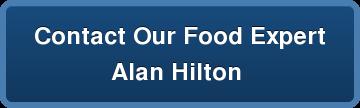 Contact Our Food Expert  Alan Hilton