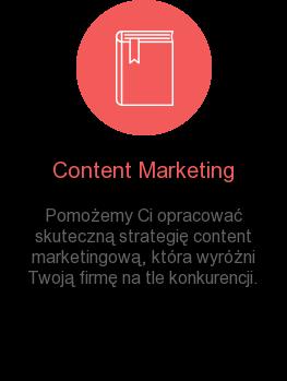 Content Marketing Pomożemy Ci opracować skuteczną strategię content marketingową, która wyróżni  Twoją firmę na tle konkurencji.